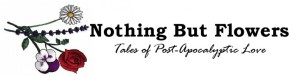Nothing But Flowers - tales of post-apocalyptic love